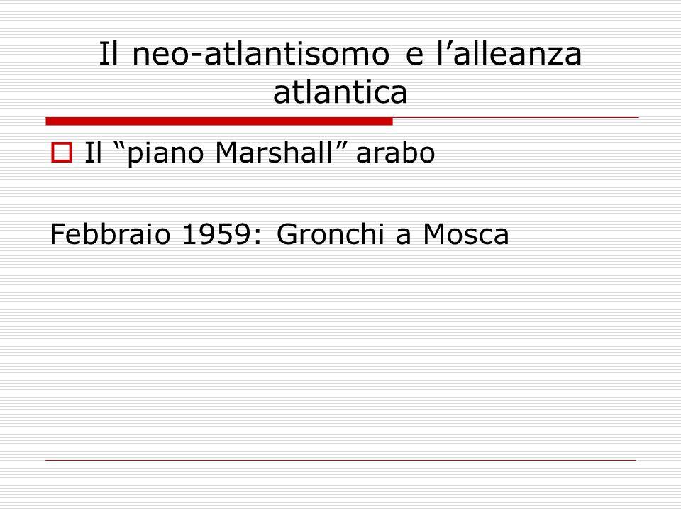 Il neo-atlantisomo e l'alleanza atlantica  Il piano Marshall arabo Febbraio 1959: Gronchi a Mosca