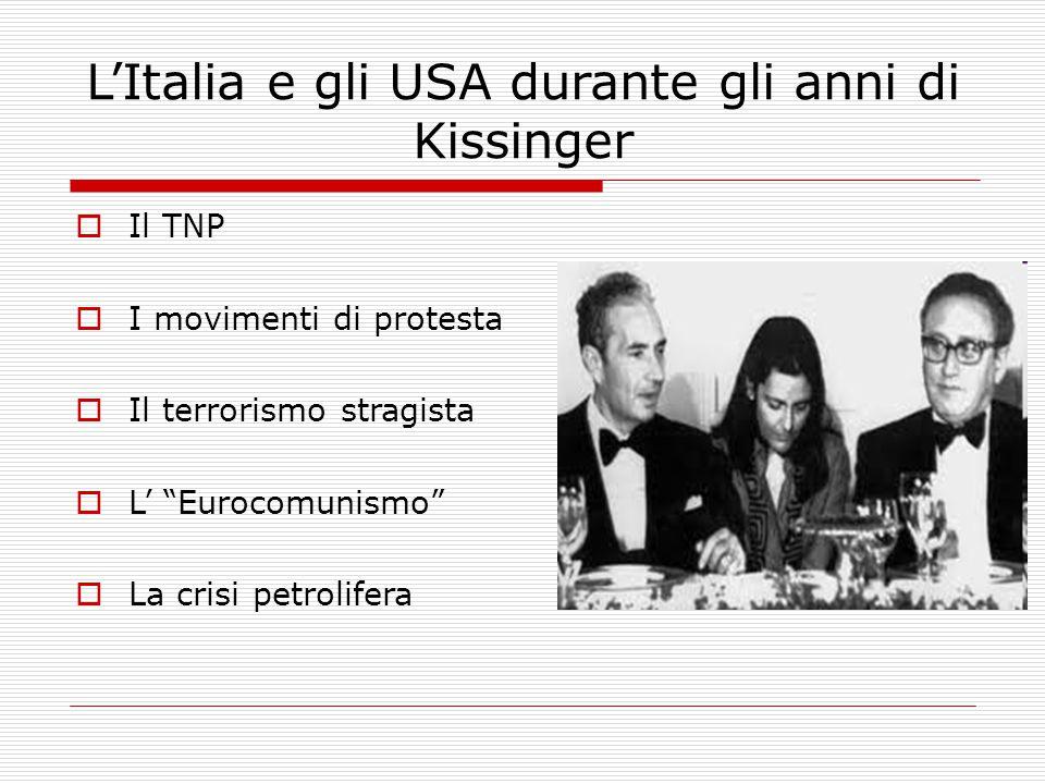 L'Italia e gli USA durante gli anni di Kissinger  Il TNP  I movimenti di protesta  Il terrorismo stragista  L' Eurocomunismo  La crisi petrolifera
