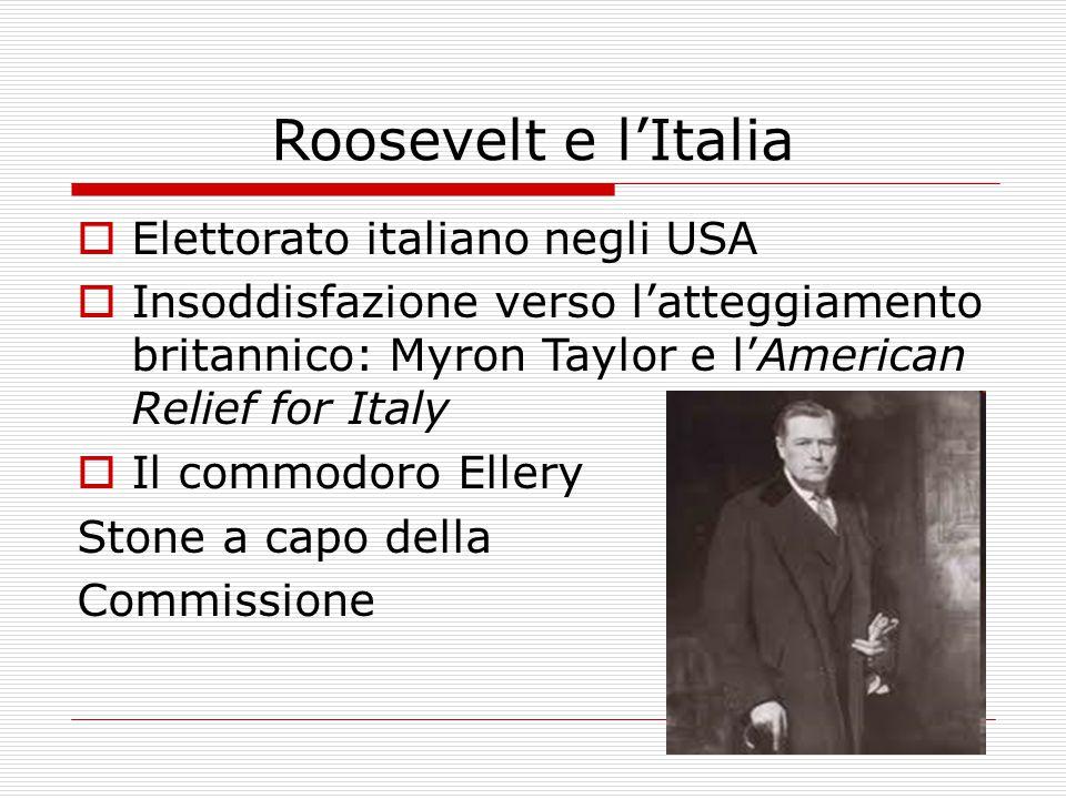 Roosevelt e l'Italia  Elettorato italiano negli USA  Insoddisfazione verso l'atteggiamento britannico: Myron Taylor e l'American Relief for Italy  Il commodoro Ellery Stone a capo della Commissione