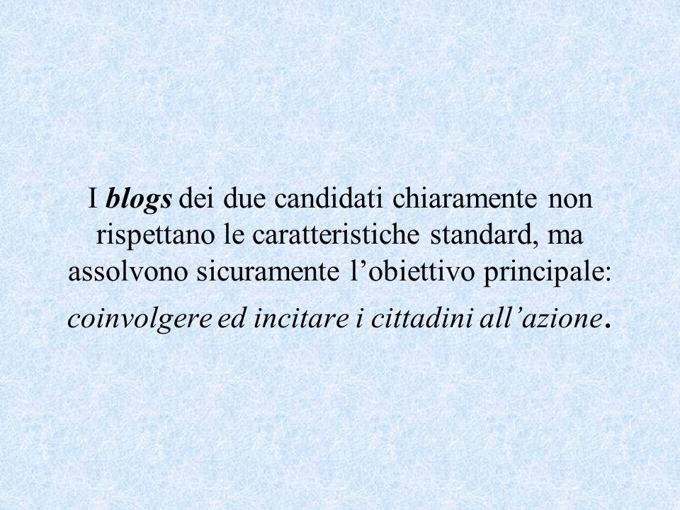 I blogs dei due candidati chiaramente non rispettano le caratteristiche standard, ma assolvono sicuramente l'obiettivo principale: coinvolgere ed incitare i cittadini all'azione.