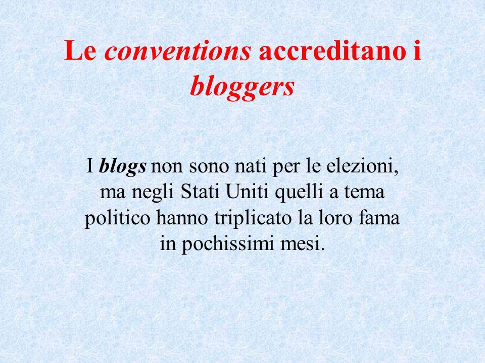 Le conventions accreditano i bloggers I blogs non sono nati per le elezioni, ma negli Stati Uniti quelli a tema politico hanno triplicato la loro fama in pochissimi mesi.