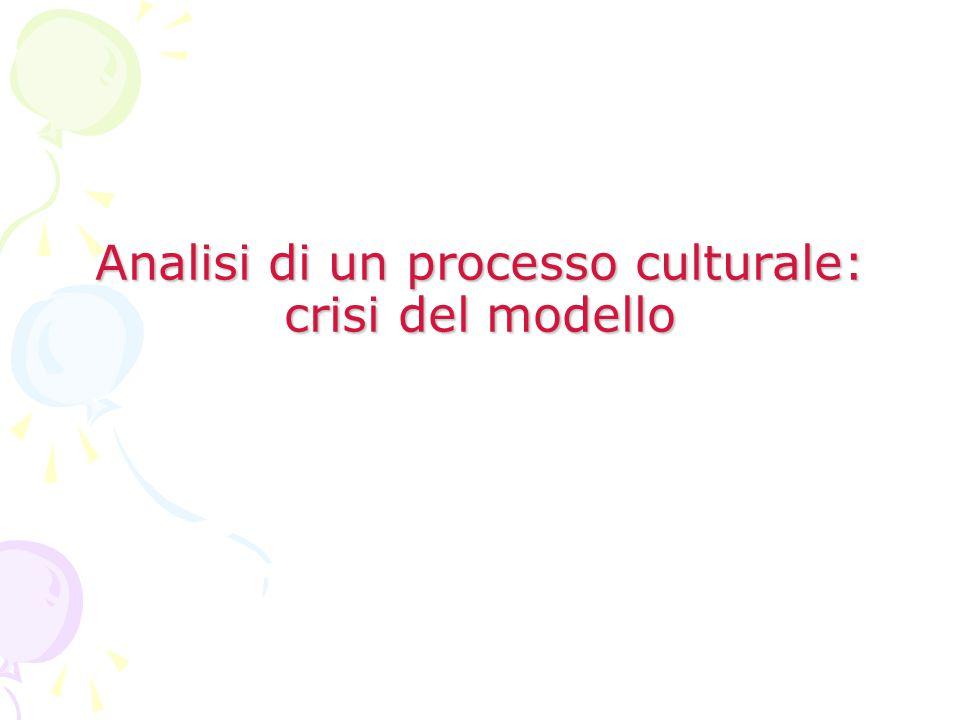 Analisi di un processo culturale: crisi del modello