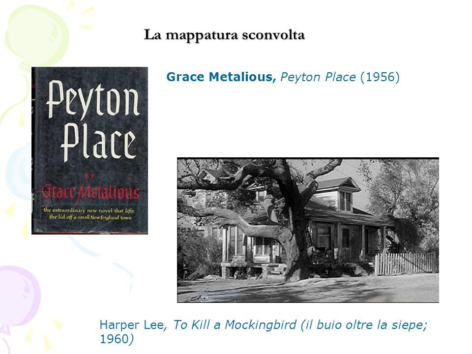 Grace Metalious, Peyton Place (1956) Harper Lee, To Kill a Mockingbird (il buio oltre la siepe; 1960) La mappatura sconvolta