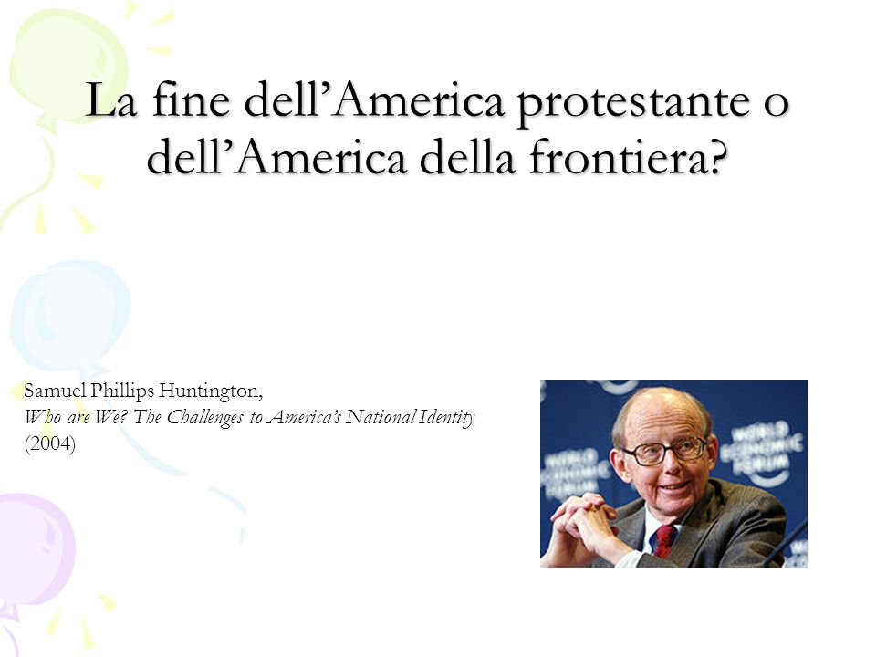 La fine dell'America protestante o dell'America della frontiera? Samuel Phillips Huntington, Who are We? The Challenges to America's National Identity
