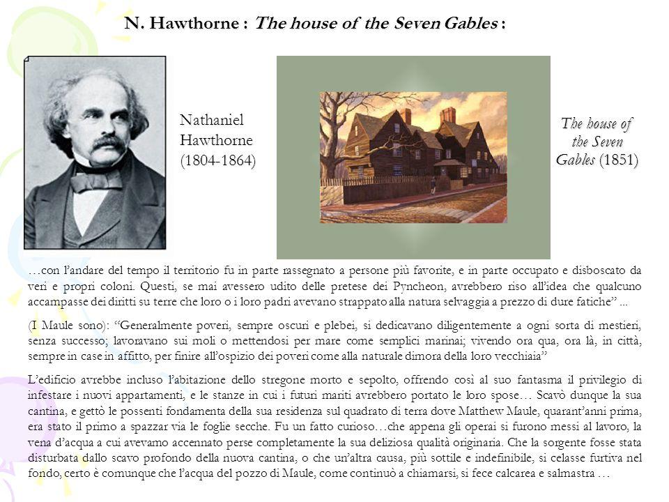 Nathaniel Hawthorne (1804-1864) The house of the Seven Gables (1851) …con l'andare del tempo il territorio fu in parte rassegnato a persone più favorite, e in parte occupato e disboscato da veri e propri coloni.