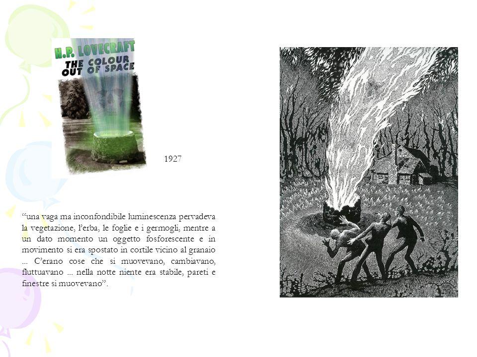 1927 una vaga ma inconfondibile luminescenza pervadeva la vegetazione, l'erba, le foglie e i germogli, mentre a un dato momento un oggetto fosforescente e in movimento si era spostato in cortile vicino al granaio...