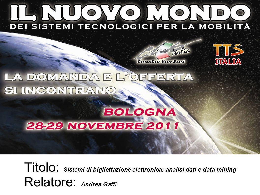 Titolo: Sistemi di bigliettazione elettronica: analisi dati e data mining Relatore: Andrea Gaffi