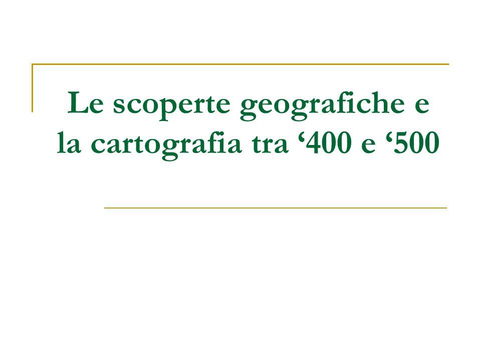 Le scoperte geografiche e la cartografia tra '400 e '500