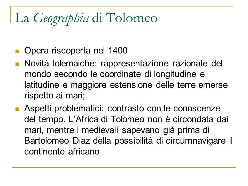 La Geographia di Tolomeo Opera riscoperta nel 1400 Novità tolemaiche: rappresentazione razionale del mondo secondo le coordinate di longitudine e lati