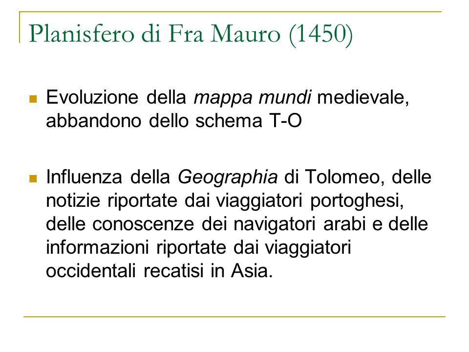 Planisfero di Fra Mauro (1450) Evoluzione della mappa mundi medievale, abbandono dello schema T-O Influenza della Geographia di Tolomeo, delle notizie