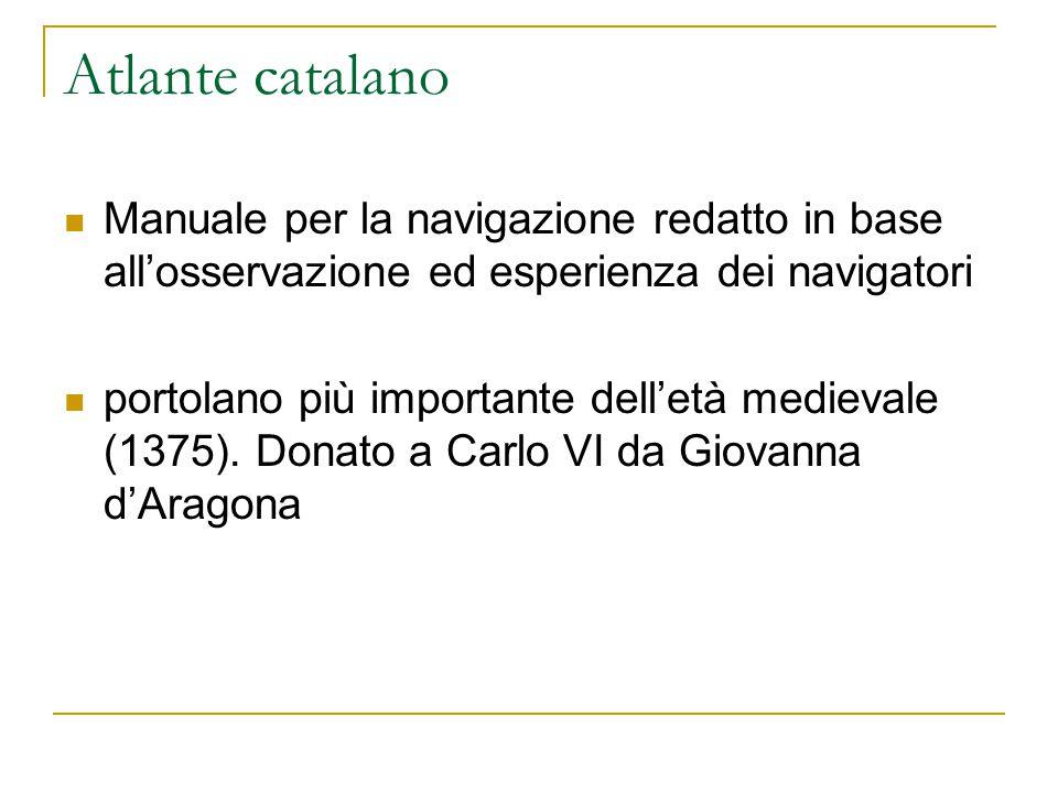 Atlante catalano Manuale per la navigazione redatto in base all'osservazione ed esperienza dei navigatori portolano più importante dell'età medievale