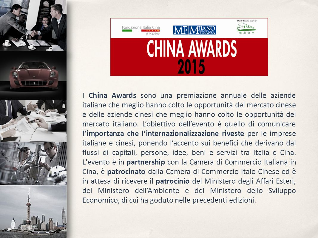 I China Awards consistono in un Charity Dinner i cui proventi saranno destinati a Lifeline Express, un'organizzazione no-profit che offre cure e operazioni chirurgiche gratuite, grazie a treni- ospedale che si muovono nelle aree più remote e povere della Cina.