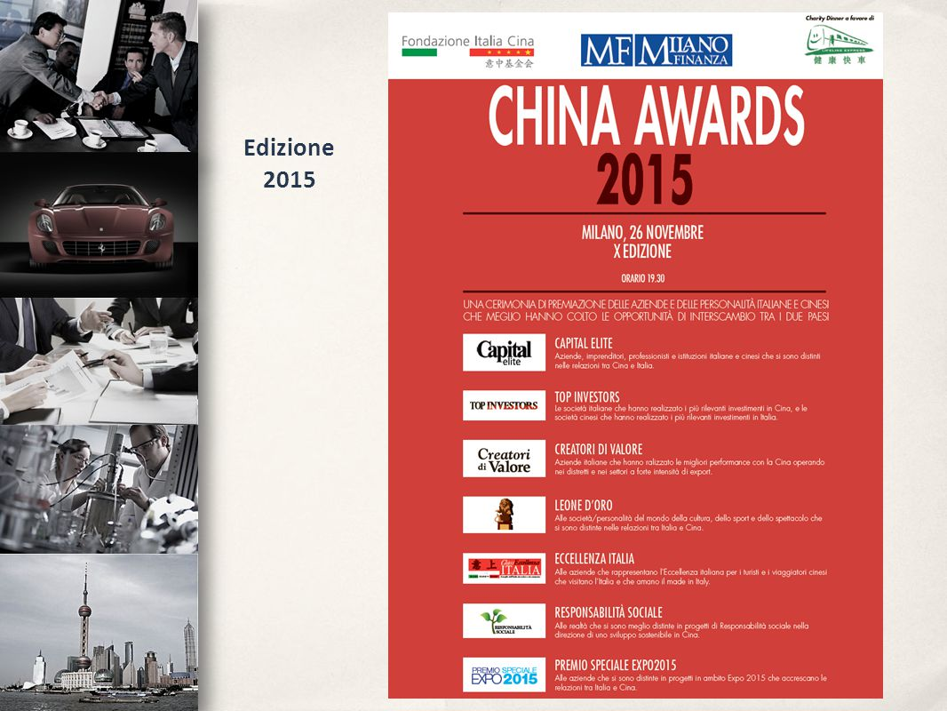 Nel corso dell'edizione 2014 sono state premiate le seguenti società: Capital Elite TRAVAGLINI WE CHAT ICBC (EUROPE) S.A.