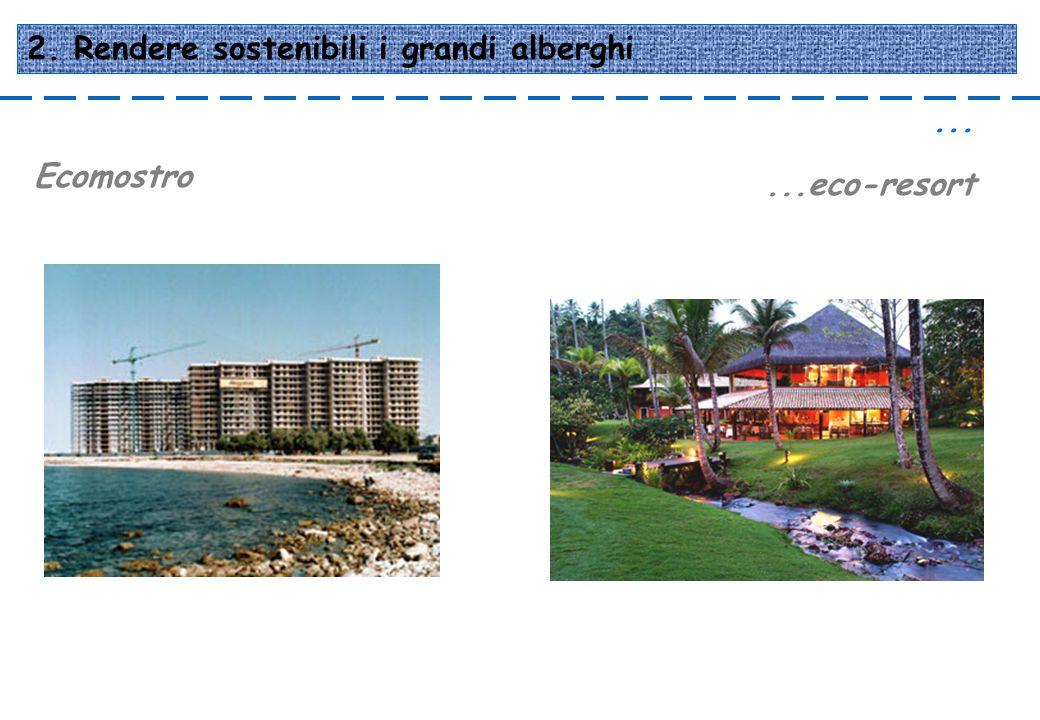 2. Rendere sostenibili i grandi alberghi... Ecomostro...eco-resort