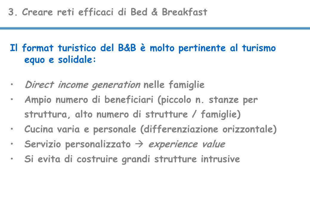 3. Creare reti efficaci di Bed & Breakfast Il format turistico del B&B è molto pertinente al turismo equo e solidale: Direct income generation nelle f