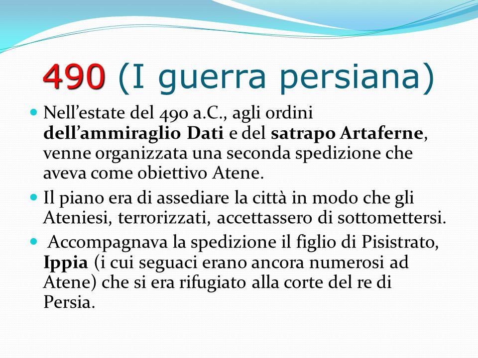 490 490 (I guerra persiana) Nell'estate del 490 a.C., agli ordini dell'ammiraglio Dati e del satrapo Artaferne, venne organizzata una seconda spedizio