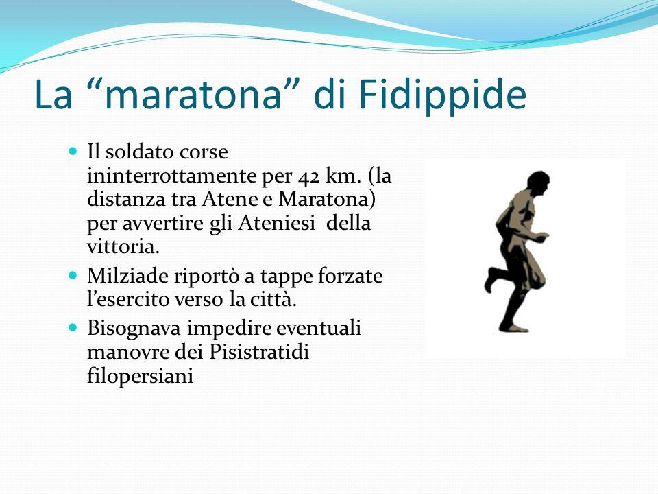 """La """"maratona"""" di Fidippide Il soldato corse ininterrottamente per 42 km. (la distanza tra Atene e Maratona) per avvertire gli Ateniesi della vittoria."""