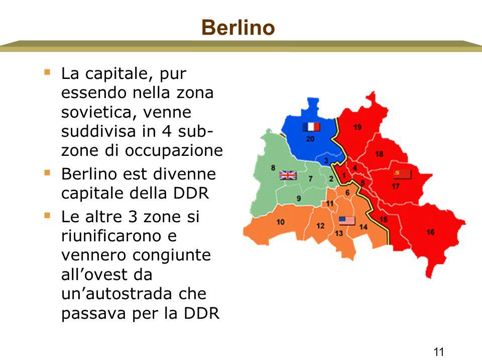 11 Berlino  La capitale, pur essendo nella zona sovietica, venne suddivisa in 4 sub- zone di occupazione  Berlino est divenne capitale della DDR  L