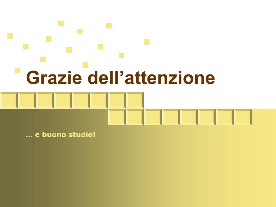 Grazie dell'attenzione … e buono studio!
