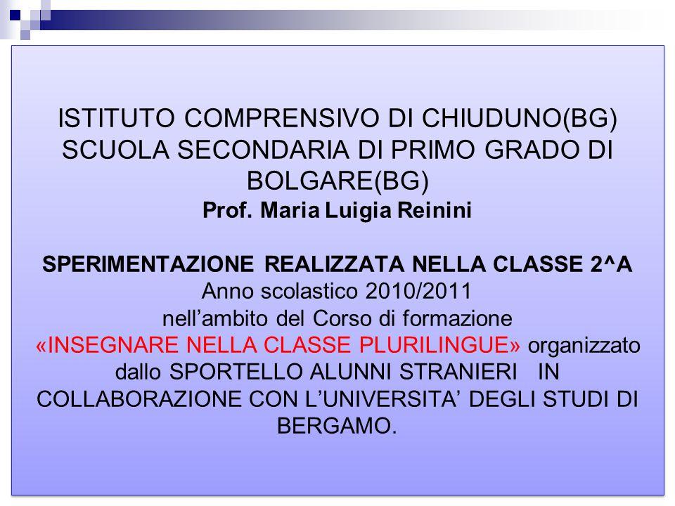 ISTITUTO COMPRENSIVO DI CHIUDUNO(BG) SCUOLA SECONDARIA DI PRIMO GRADO DI BOLGARE(BG) Prof. Maria Luigia Reinini SPERIMENTAZIONE REALIZZATA NELLA CLASS