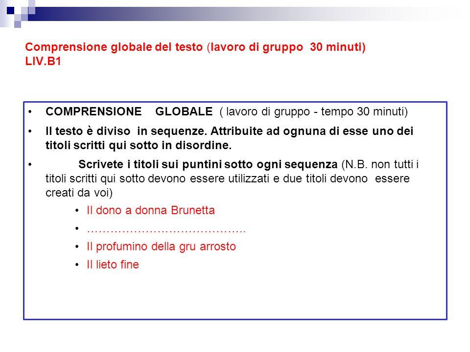 Comprensione globale del testo (lavoro di gruppo 30 minuti) LIV.B1 COMPRENSIONE GLOBALE ( lavoro di gruppo - tempo 30 minuti) ll testo è diviso in seq