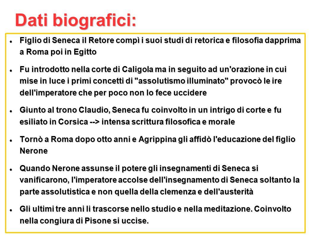 Dati biografici: Figlio di Seneca il Retore compì i suoi studi di retorica e filosofia dapprima a Roma poi in Egitto Figlio di Seneca il Retore compì