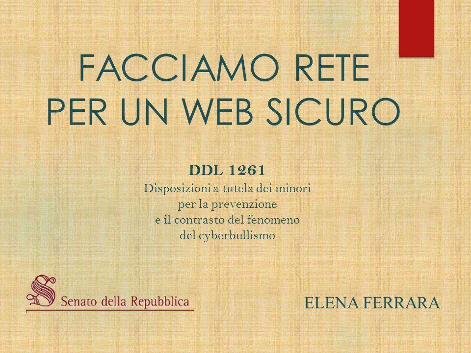 FACCIAMO RETE PER UN WEB SICURO ELENA FERRARA DDL 1261 Disposizioni a tutela dei minori per la prevenzione e il contrasto del fenomeno del cyberbullis