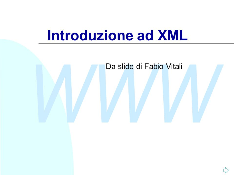 WWW Introduzione ad XML Da slide di Fabio Vitali