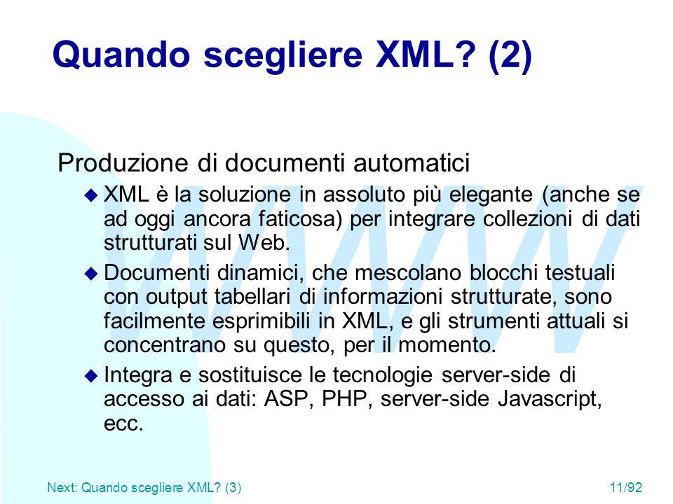WWW Next: Quando scegliere XML? (3)11/92 Quando scegliere XML? (2) Produzione di documenti automatici u XML è la soluzione in assoluto più elegante (a