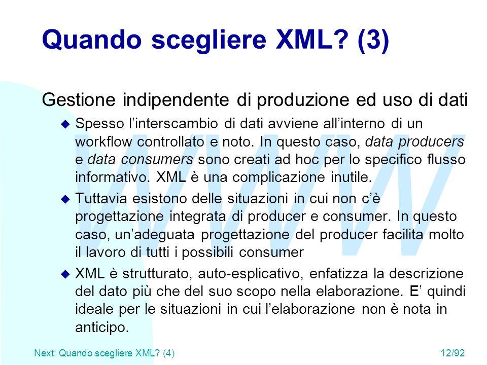 WWW Next: Quando scegliere XML? (4)12/92 Quando scegliere XML? (3) Gestione indipendente di produzione ed uso di dati u Spesso l'interscambio di dati