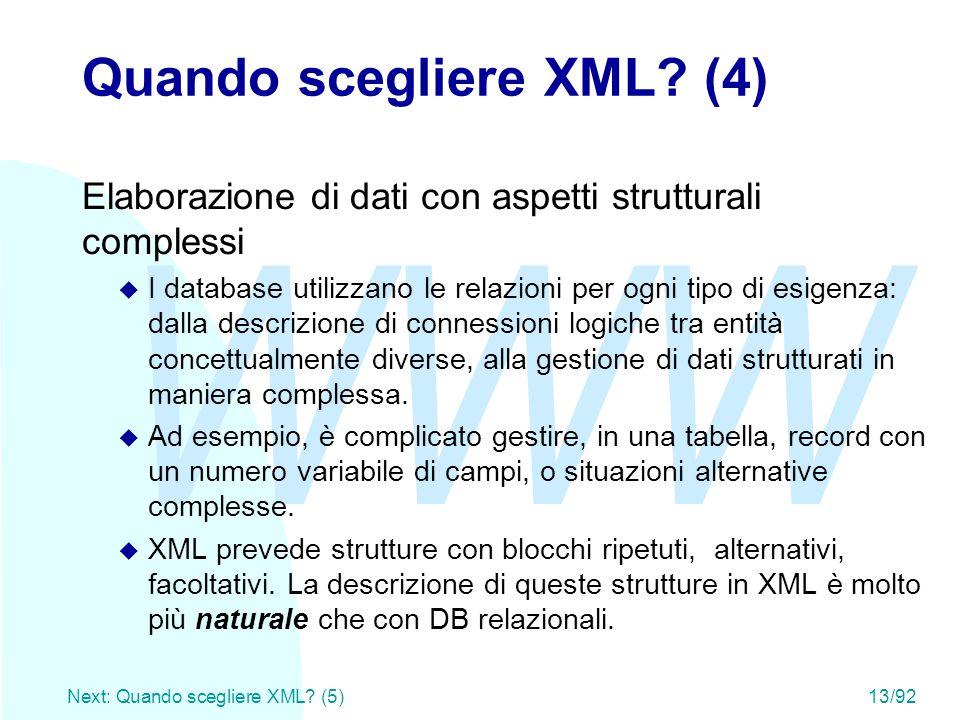 WWW Next: Quando scegliere XML? (5)13/92 Quando scegliere XML? (4) Elaborazione di dati con aspetti strutturali complessi u I database utilizzano le r