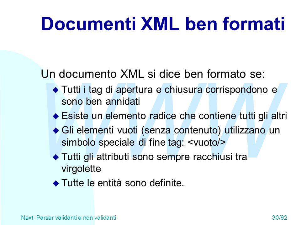 WWW Next: Parser validanti e non validanti30/92 Documenti XML ben formati Un documento XML si dice ben formato se: u Tutti i tag di apertura e chiusur