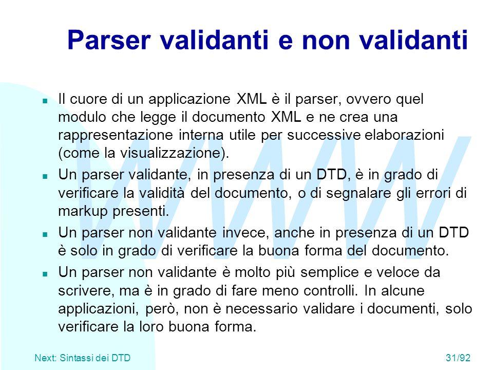 WWW Next: Sintassi dei DTD31/92 Parser validanti e non validanti n Il cuore di un applicazione XML è il parser, ovvero quel modulo che legge il docume