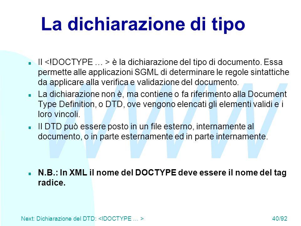 WWW Next: Dichiarazione del DTD: 40/92 La dichiarazione di tipo Il è la dichiarazione del tipo di documento. Essa permette alle applicazioni SGML di d