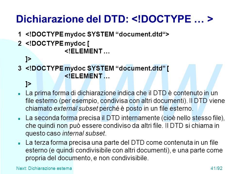 WWW Next: Dichiarazione esterna41/92 Dichiarazione del DTD: 1 2 3 n La prima forma di dichiarazione indica che il DTD è contenuto in un file esterno (