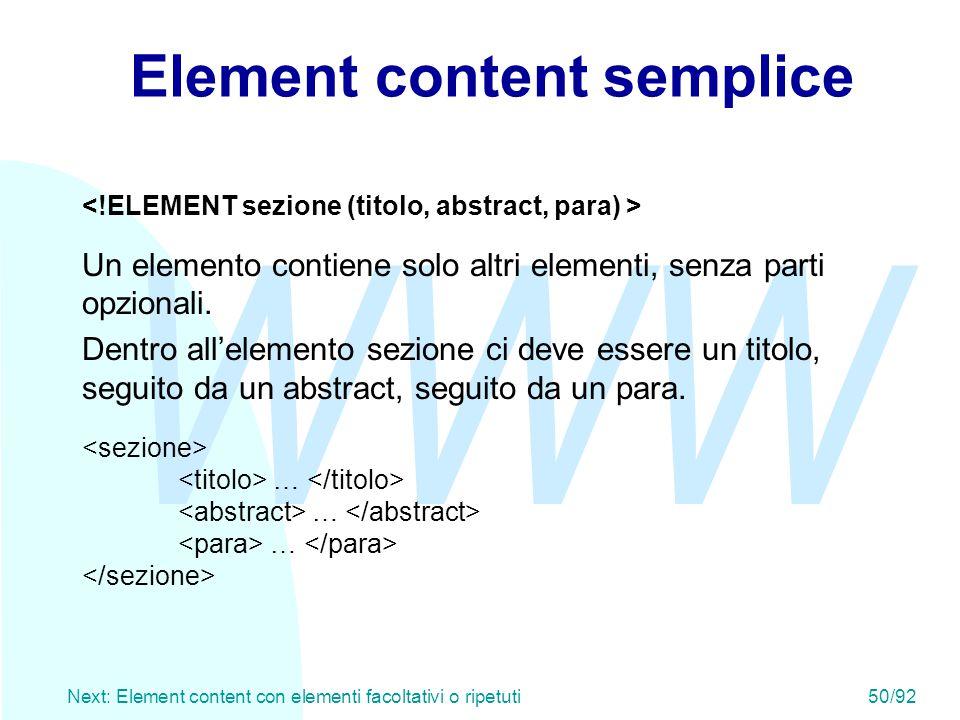WWW Next: Element content con elementi facoltativi o ripetuti50/92 Element content semplice Un elemento contiene solo altri elementi, senza parti opzi