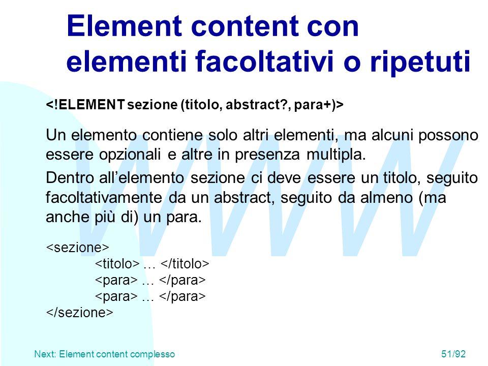 WWW Next: Element content complesso51/92 Element content con elementi facoltativi o ripetuti Un elemento contiene solo altri elementi, ma alcuni posso