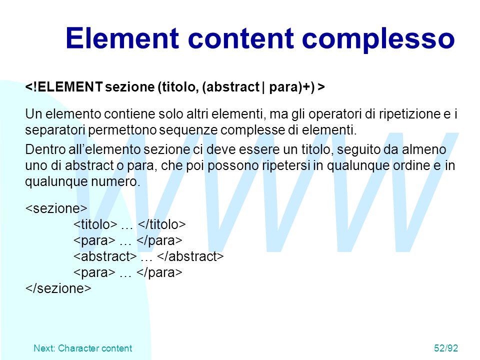 WWW Next: Character content52/92 Element content complesso Un elemento contiene solo altri elementi, ma gli operatori di ripetizione e i separatori pe