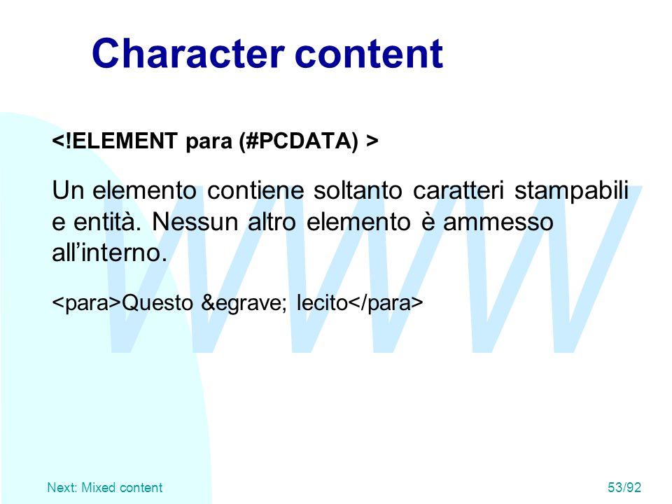 WWW Next: Mixed content53/92 Character content Un elemento contiene soltanto caratteri stampabili e entità. Nessun altro elemento è ammesso all'intern