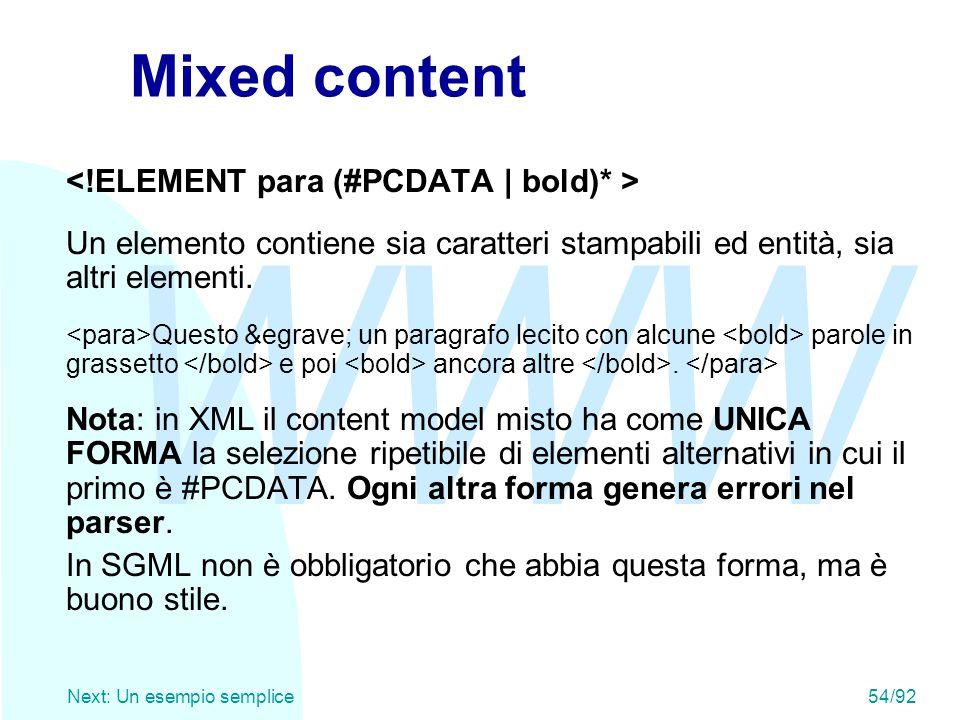 WWW Next: Un esempio semplice54/92 Mixed content Un elemento contiene sia caratteri stampabili ed entità, sia altri elementi. Questo è un parag