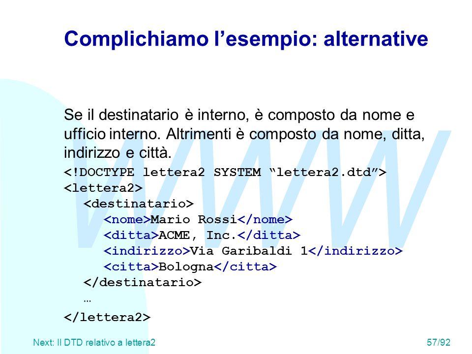 WWW Next: Il DTD relativo a lettera257/92 Complichiamo l'esempio: alternative Se il destinatario è interno, è composto da nome e ufficio interno. Altr