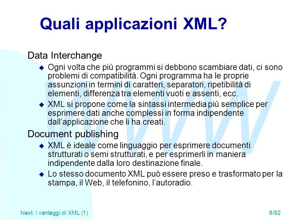 WWW Next: I vantaggi di XML (1)6/92 Quali applicazioni XML? Data Interchange u Ogni volta che più programmi si debbono scambiare dati, ci sono problem