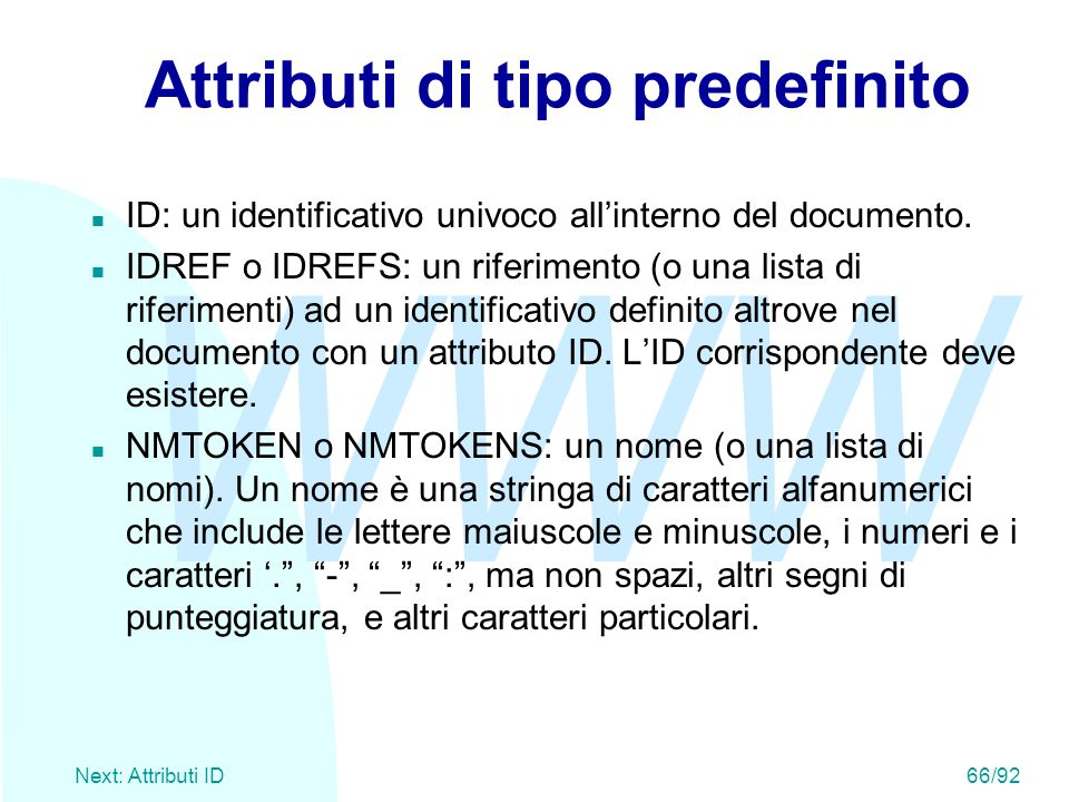 WWW Next: Attributi ID66/92 Attributi di tipo predefinito ID: un identificativo univoco all'interno del documento.