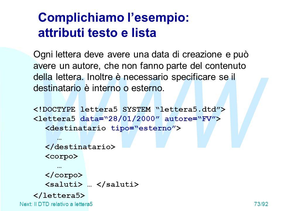 WWW Next: Il DTD relativo a lettera573/92 Complichiamo l'esempio: attributi testo e lista Ogni lettera deve avere una data di creazione e può avere un