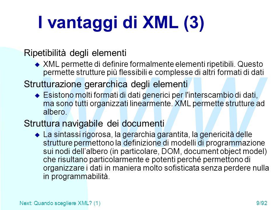 WWW Next: Quando scegliere XML? (1)9/92 I vantaggi di XML (3) Ripetibilità degli elementi u XML permette di definire formalmente elementi ripetibili.