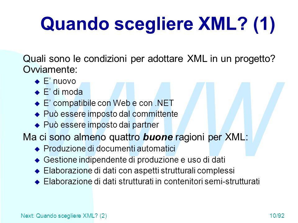 WWW Next: Quando scegliere XML? (2)10/92 Quando scegliere XML? (1) Quali sono le condizioni per adottare XML in un progetto? Ovviamente: u E' nuovo u