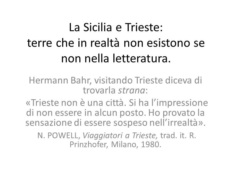La Sicilia e Trieste: terre che in realtà non esistono se non nella letteratura.