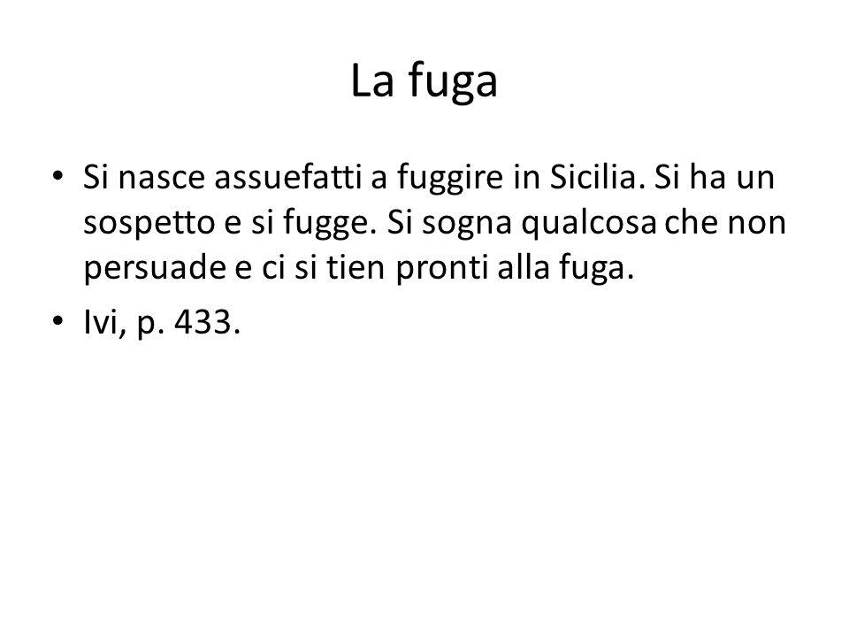 La fuga Si nasce assuefatti a fuggire in Sicilia. Si ha un sospetto e si fugge.
