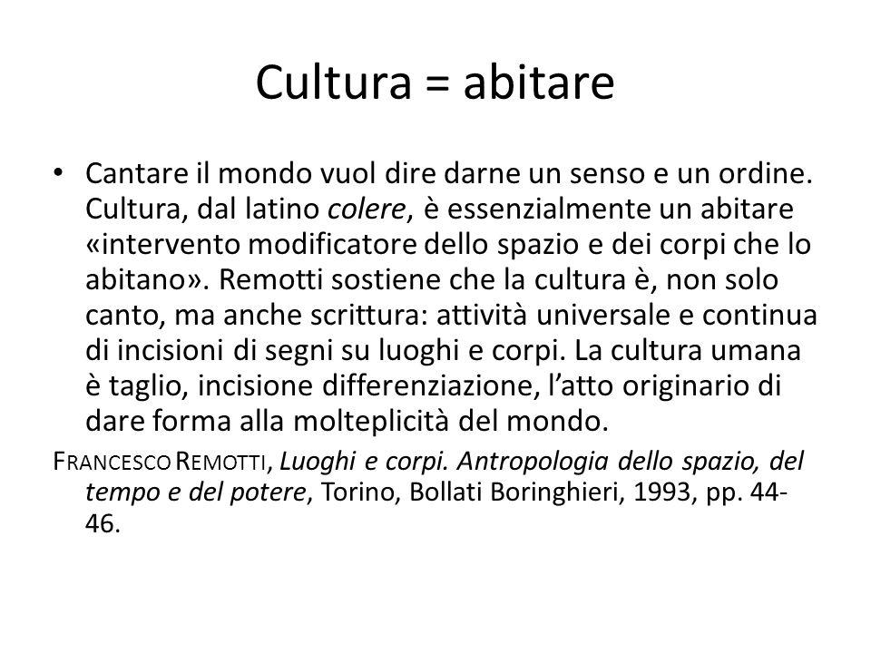 Cultura = abitare Cantare il mondo vuol dire darne un senso e un ordine.