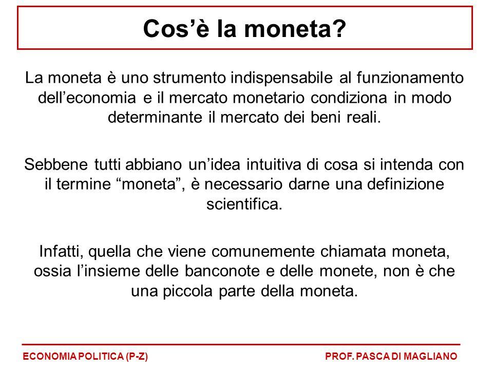Cos'è la moneta? La moneta è uno strumento indispensabile al funzionamento dell'economia e il mercato monetario condiziona in modo determinante il mer